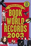 img - for Scholastic Book Of World Records 2003 book / textbook / text book