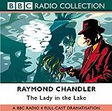 The Lady in the Lake: BBC Radio 4 Full-cast Dramatisation (BBC Radio Collection) Raymond Chandler