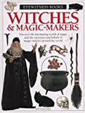 Witches & Magic-Makers (Eyewitness Books (Trade))