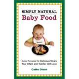 Simply Natural Baby Food: Easy Recipes for Delicious Meals Your Infant and Toddler Will Love ~ Cathe Olson