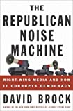 The Republican Noise Machine: Right-Wing Media and How It Corrupts Democracy (1400048753) by David Brock