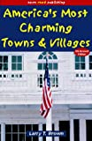 America's Most Charming Towns & Villages: 5th Edition (Open Road's America's Most Charming Towns & Villages) (1593600062) by Larry Brown