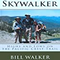 Skywalker: Highs and Lows on the Pacific Crest Trail (       UNABRIDGED) by Bill Walker Narrated by Bill Walker
