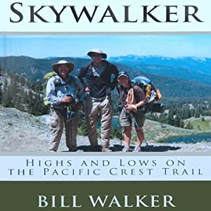 Skywalker: Highs and Lows on the Pacific Crest Trail | [Bill Walker]
