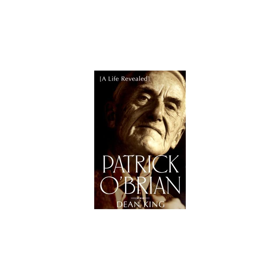 Patrick OBrian  A Life Revealed by Dean King (Mar 15, 2000)