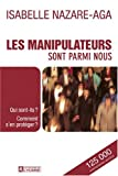 Les manipulateurs sont parmi nous : Qui sont-ils ? Comment s'en protger ?