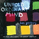 Unfold Ordinary Mind Ben Goldberg