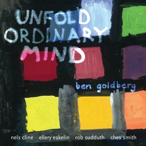 Unfold Ordinary Mind by Ben Goldberg and Nels Cline