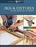 Jigs & Fixtures for the Table Saw & Router: Get the Most from Your Tools with Shop Projects from Woodworking's Top Experts (The Best of Woodworker's Journal series)