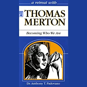 A Retreat With Thomas Merton: Becoming Who We Are | [Anthony T. Padovano]