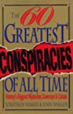 The Sixty Greatest Conspiracies of All Time: History's Biggest Mysteries, Coverups, and Cabals (0806518332) by Jonathan Vankin