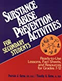 Substance Abuse Prevention Activities for Secondary Students: Ready-To-Use Lessons, Fact Sheets and Resources for Grades 7-12