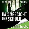 Im Angesicht der Schuld Hörbuch von Sabine Kornbichler Gesprochen von: Vanida Karun