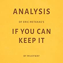 Analysis of Eric Metaxas's If You Can Keep It Audiobook by  Milkyway Narrated by Susan Murphy