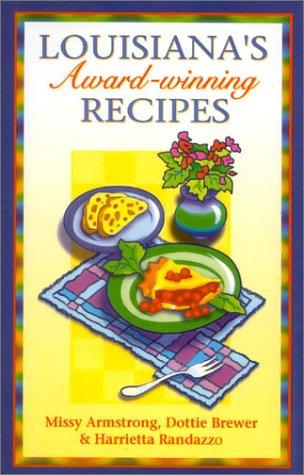 Louisiana's Award Winning Recipes by Missy Armstrong, Dottie Brewer, Harrietta Randazzo