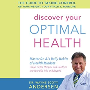 Discover Your Optimal Health: The Guide to Taking Control of Your Weight, Your Vitality, Your Life | [Dr. Wayne Scott Andersen]