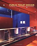 echange, troc Cristina Del Valle Schuster - Public Toilet Design: From Hotels, Bars, Restaurants, Cviv Buildings and Businesses Worldwide