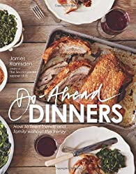 By James Ramsden - Do-ahead Dinners: how to feed friends and family without the frenzy