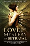 img - for Love and the Mystery of Betrayal: Recovering Your Trust and Faith after Trauma, Deception, and Loss of Love book / textbook / text book