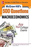 img - for McGraw-Hill's 500 Macroeconomics Questions: Ace Your College Exams: 3 Reading Tests + 3 Writing Tests + 3 Mathematics Tests (McGraw-Hill's 500 Questions) book / textbook / text book