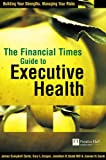 The Financial Times Guide to Executive Health: Building Your Strengths, Managing Your Risks (0273654284) by Quick, James Campbell