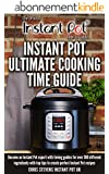 Instant Pot Ultimate Cooking Time Guide: Become an Instant Pot expert with timing guides for over 300 different ingredients with top tips to create perfect ... 'How To' Guides Book 2) (English Edition)