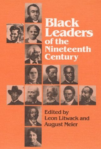 Black Leaders of the Nineteenth Century, LEON LITWACK, AUGUST MEIER