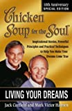 Chicken Soup for the Soul Living Your Dreams: Inspirational Stories, Powerful Principles and Practical Techniques to Help You Make Your Dreams Come True (0757301177) by Canfield, Jack