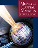 Money and Capital Markets: Financial Institutions and Instruments in a Global Marketplace (0072486767) by Peter S. Rose