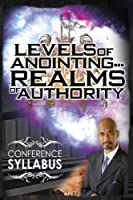 Levels of Anointing . . . Realms of Authority Conference Syllabus (English Edition)