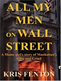 img - for All My Men on Wall Street: A Maine girl's story of Manhattan's Glitz and Grind book / textbook / text book