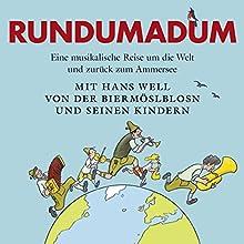 Rundumadum: Eine musikalische Reise um die Welt und zurück zum Ammersee Hörbuch von Hans Well Gesprochen von: Hans Well