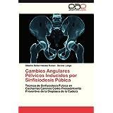 Cambios Angulares Pélvicos Inducidos por Sinfisiodesis Púbica: Técnica de Sinfisiodesis Púbica en Cachorros Caninos...