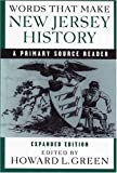 Words That Make New Jersey History: A Primary Source Reader, revised and expanded edition