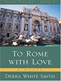 To Rome with Love (The Seven Sisters Series, Book 4) (0786268727) by Debra White Smith