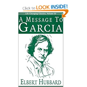 A Message to Garcia (Life-Changing Classics) Elbert Hubbard