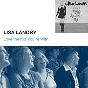 Love the Kid You're With | [Lisa Landry]