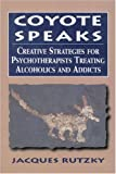 Coyote Speaks: Creative Strategies for Treating Alcoholics and Addicts