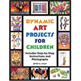 Dynamic Art Projects for Children: Includes Step-by-step Instructions And Photographs ~ Denise M. Logan