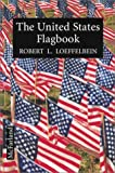 img - for The United States Flagbook: Everything about Old Glory by Robert L. Loeffelbein (1996-10-01) book / textbook / text book