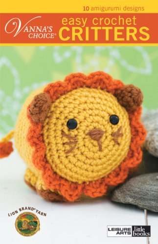 Vanna's Choice: Easy Crochet Critters (Leisure Arts #75266) [Yarn, Lion Brand] (Tapa Blanda)