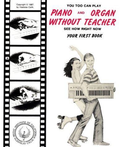 You Too Can Play Piano and Organ Without Teacher: See How Right Now : Your First Book