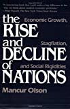 The Rise and Decline of Nations: Economic Growth, Stagflation, and Social Rigidities (0300030797) by Mancur Olson