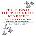 The End of the Free Market: Who Wins the War Between States and Corporations? Audiobook by Ian Bremmer Narrated by Willis Sparks