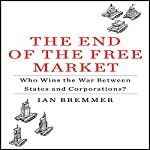 The End of the Free Market: Who Wins the War Between States and Corporations? | Ian Bremmer