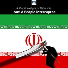 A Macat Analysis of Hamid Dabashi's Iran: A People Interrupted Audiobook by Bryan R. Gibson Narrated by  Macat.com