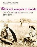 echange, troc Alexandra Lapierre, Christel Mouchard - Elles ont conquis le monde : Les Grandes Aventurières 1850-1950