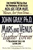 Mars and Venus Together Forever: Relationship Skills for Lasting Love (0060926619) by Gray, John