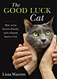 Good Luck Cat: How a Cat Saved a Family, and a Family Saved a Cat