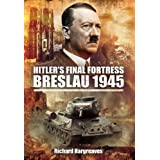 Hitler's Final Fortress - Breslau 1945by Richard Hargreaves